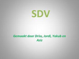 SDV Gemaakt door Driss Jordi Yakub en Aziz