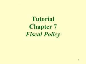 Tutorial Chapter 7 Fiscal Policy 1 1 Fiscal