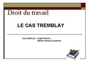 Droit du travail LE CAS TREMBLAY Cas tudi