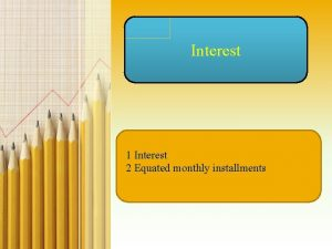 Interest 1 Interest 2 Equated monthly installments Introduction