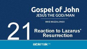 21 MIKE MAZZALONGO Reaction to Lazarus Resurrection Jesus