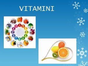 VITAMINI Vitamini su organska jedinjenja koja su neophodna