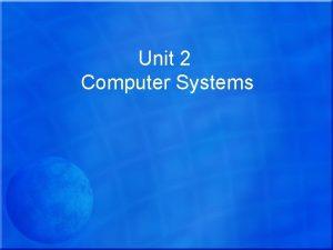 Unit 2 Computer Systems Unit Aim The aim