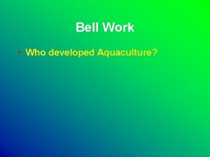 Bell Work Who developed Aquaculture Introduction to Aquaculture