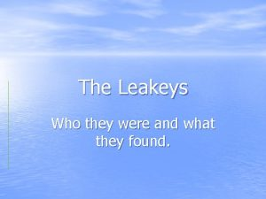The Leakeys Who they were and what they