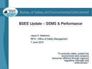 BSEE Update SEMS Performance Jason P Mathews RFO