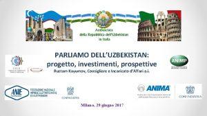 PARLIAMO DELLUZBEKISTAN progetto investimenti prospettive Rustam Kayumov Consigliere