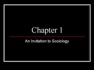 Chapter 1 An Invitation to Sociology The Sociological