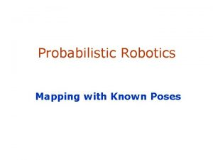 Probabilistic Robotics Mapping with Known Poses SA1 Why