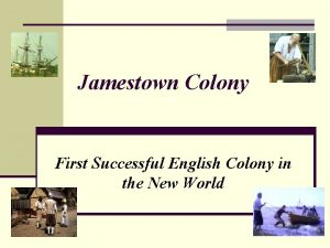 Jamestown Colony First Successful English Colony in the