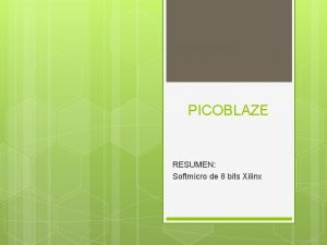 PICOBLAZE RESUMEN Softmicro de 8 bits Xilinx Procesadores