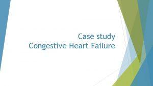Case study Congestive Heart Failure Chief Complaint 68