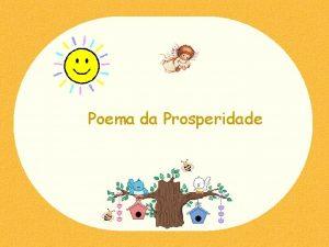 Poema da Prosperidade Nem a tristeza nem a