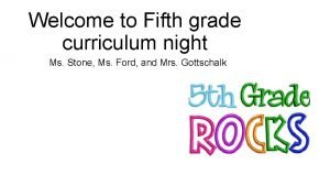Welcome to Fifth grade curriculum night Ms Stone