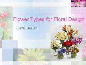 Flower Types for Floral Design Flower Types Flowers