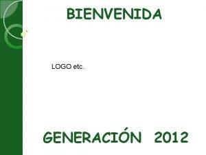 BIENVENIDA LOGO etc GENERACIN 2012 PROGRAMA DE BIENVENIDA