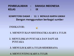 PEMBELAJARAN KELAS BAHASA INDONESIA IX KOMPETENSI DASAR 12