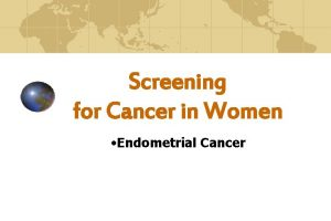 Screening for Cancer in Women Endometrial Cancer Screening