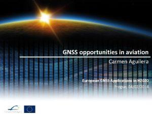 GNSS opportunities in aviation Carmen Aguilera European GNSS