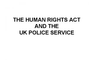 THE HUMAN RIGHTS ACT AND THE UK POLICE