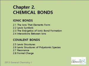 Chapter 2 CHEMICAL BONDS IONIC BONDS 2 1