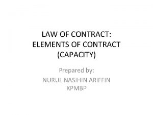 LAW OF CONTRACT ELEMENTS OF CONTRACT CAPACITY Prepared