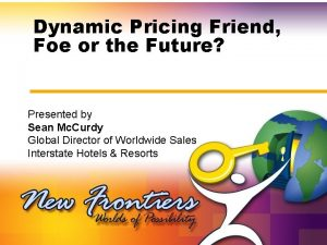 Dynamic Pricing Friend Foe or the Future Presented