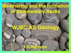 Weathering and the formation of Sedimentary Rocks WJEC