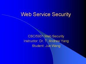 Web Service Security CSCI 5931 Web Security Instructor