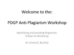 Welcome to the PDGP AntiPlagiarism Workshop Identifying and