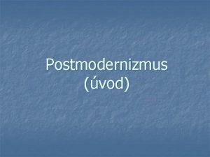 Postmodernizmus vod n n stle prebieha o implikuje