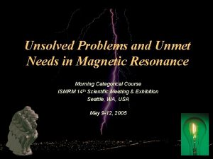Unsolved Problems and Unmet Needs in Magnetic Resonance
