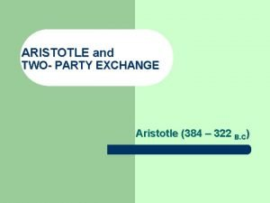 ARISTOTLE and TWO PARTY EXCHANGE Aristotle 384 322