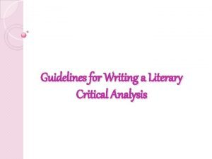 Guidelines for Writing a Literary Critical Analysis What