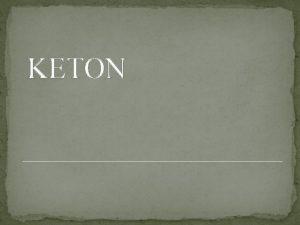 KETON PENGERTIAN KETON Keton adalah suatu senyawa organik
