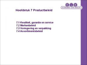 Hoofdstuk 7 Productbeleid 7 1 Kwaliteit garantie en