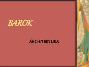 BAROK ARCHITEKTURA Termin barok Termin barok pochodzi od