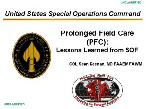 UNCLASSIFIED United States Special Operations Command Prolonged Field