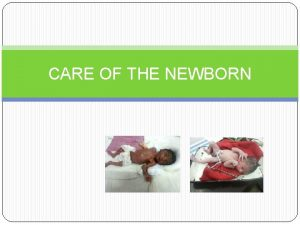 CARE OF THE NEWBORN Background Where we stand