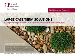LARGECASE TERM SOLUTIONS Competitive premiums for temporary convertible