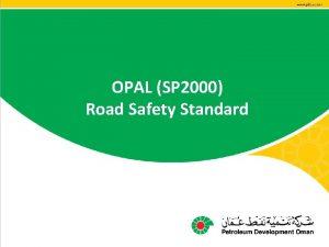 OPAL SP 2000 Road Safety Standard Objectives Provide