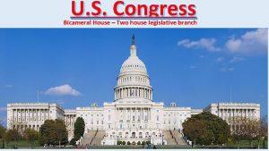 U S Congress Bicameral House Two house legislative