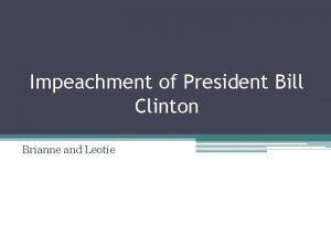 Impeachment of President Bill Clinton Brianne and Leotie
