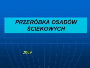 PRZERBKA OSADW CIEKOWYCH 2009 Powstawanie osadw ciekowych Osady