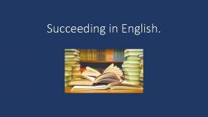 Succeeding in English General tips Create a revision