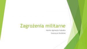 Zagroenia militarne Monika Agnieszka Kobiaka Katarzyna Drodziel Zagroenia