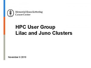 HPC User Group Lilac and Juno Clusters November