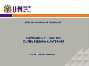 UAW 101 PENGANTAR ARKEOLOGI KULIAH MINGGU 14 13122012