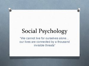 Social Psychology We cannot live for ourselves alone