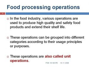 Food processing operations 1 In the food industry